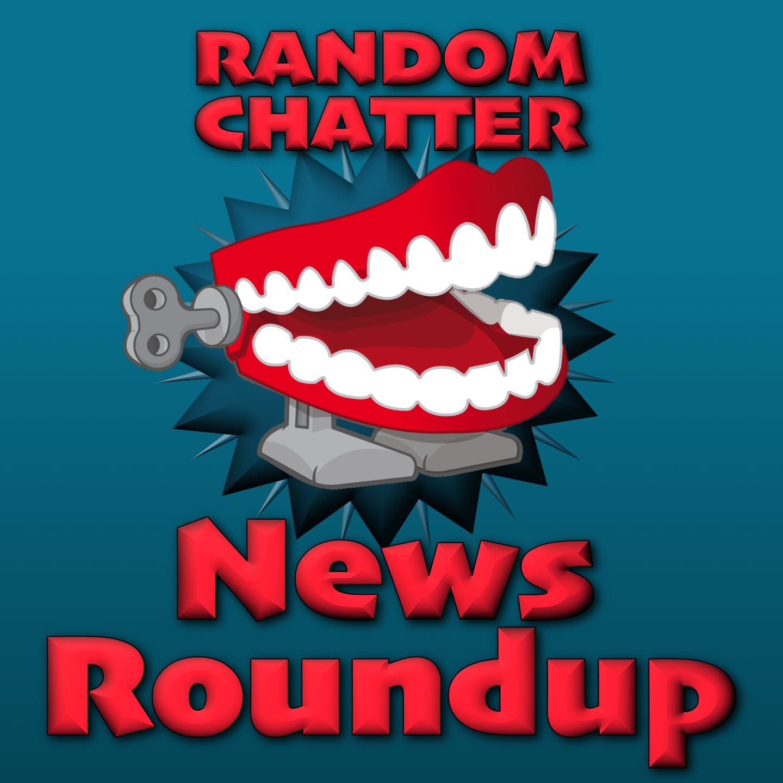 RandomChatter News Roundup