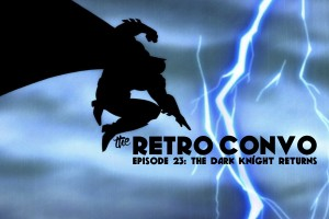 The Retro Convo: Episode 23, The Dark Knight Returns