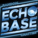 Echo Base #177: Padding the News