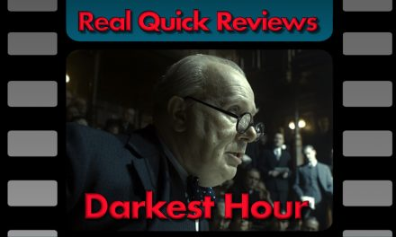 Real Quick Reviews #6: Darkest Hour