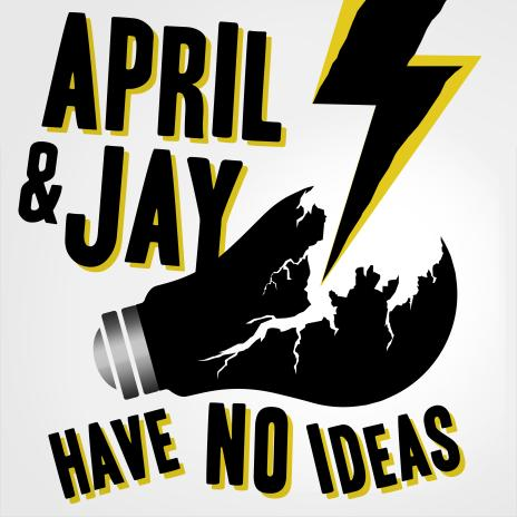 April & Jay Have No Ideas #15: Good Bad Guys and Bad Bad Guys