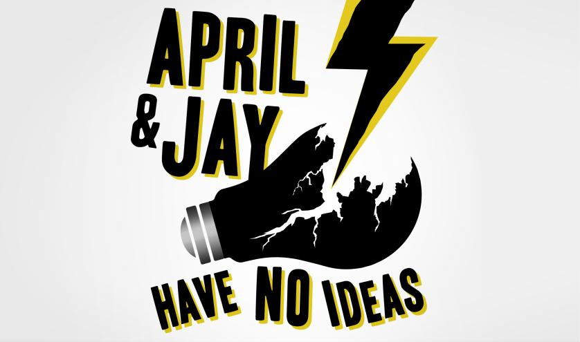 April and Jay Have No Ideas Episode #45: Festering Cesspool of Intentions