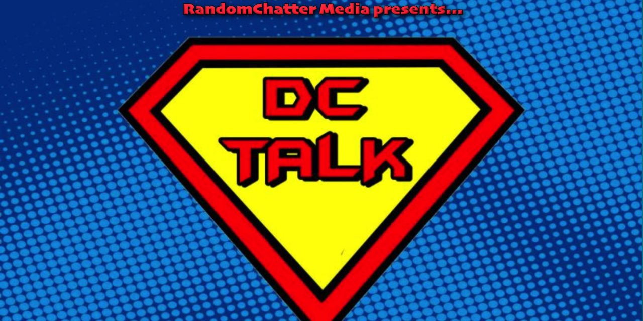 DC Talk Episode #39: Legends Assemble!!