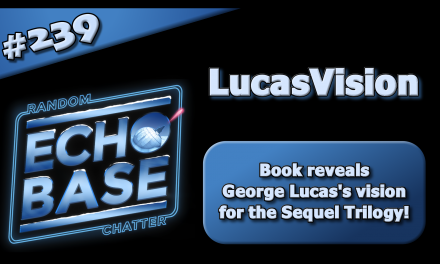 EB 239: LucasVision — George's Vision for the Sequel Trilogy!