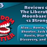 RC 303: Reviews of The Liberator, Moonbase 8, 12 Strong