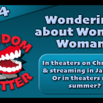 RC 304: Wondering about Wonder Woman—Christmas or Next Summer?