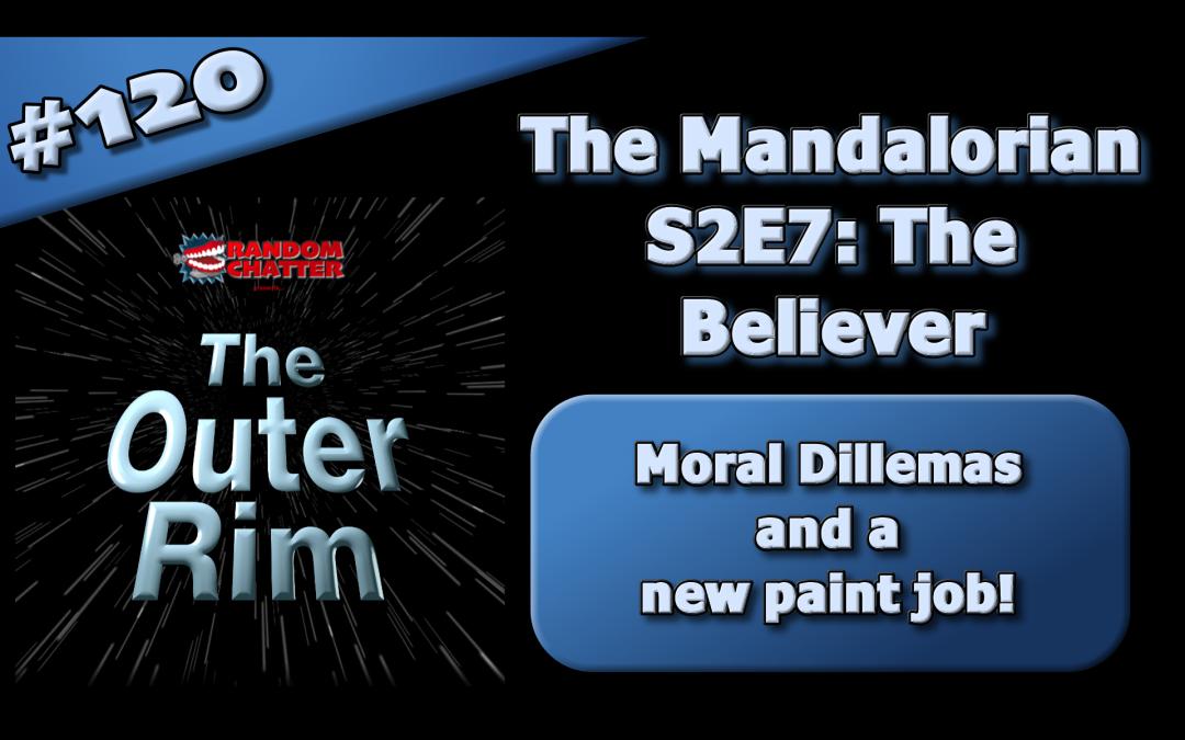 OR 120: Mandalorian S2E7: The Believer