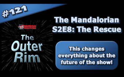 OR 121: The Mandalorian S2E8: The Rescue