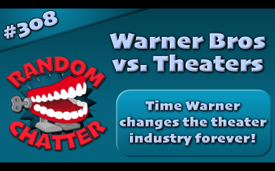 RC 308: Warner Bros vs. Theaters!