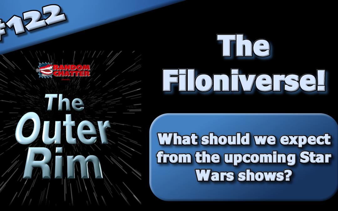 OR 122: The Filoniverse!