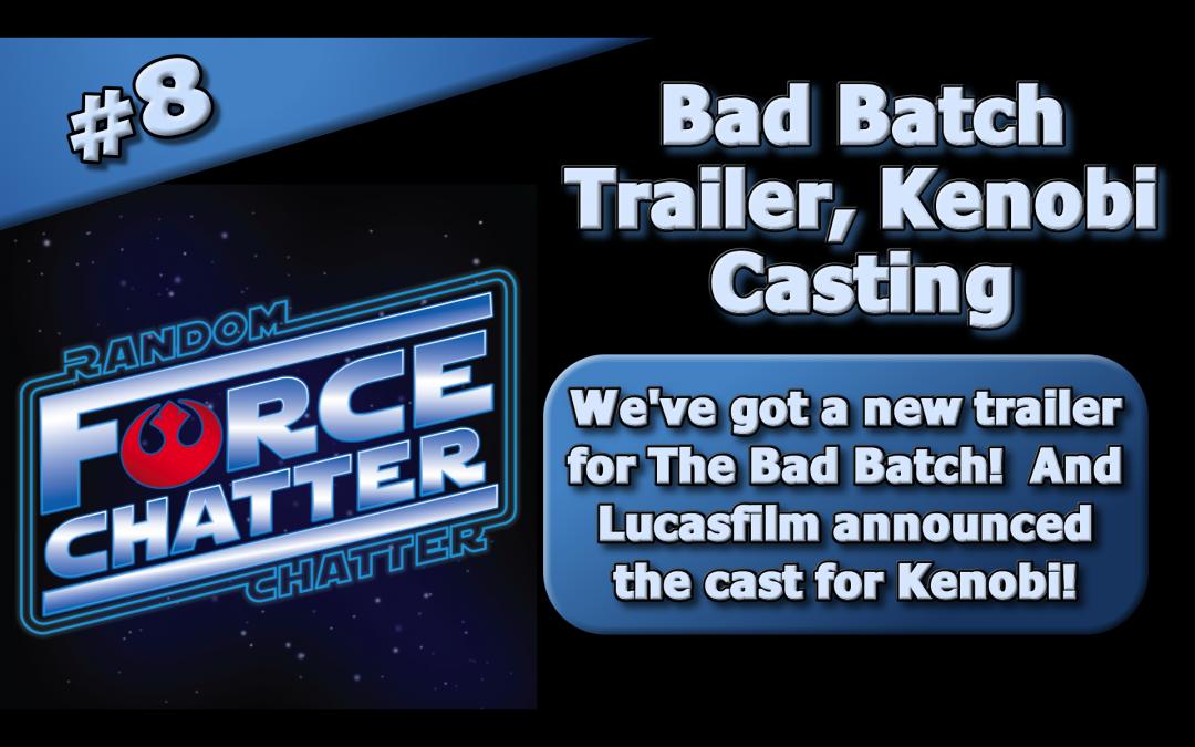 FC 8: Bad Batch Trailer and Kenobi Casting