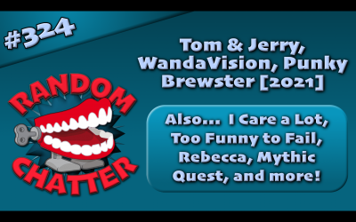 RC 324: Tom & Jerry, WandaVision, Punky Brewster [2021]