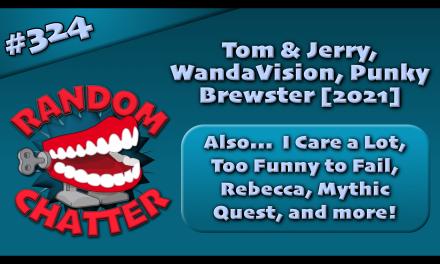RC 324: Tom & Jerry, WandaVision, Punky Brewster [2021]
