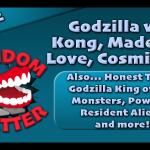 RC 332: Godzilla vs. Kong, Made for Love, Cosmic Sin